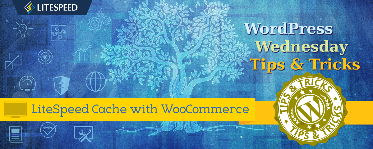 WpW: LSCache + WooCommerce For a Super Speedy Shop!