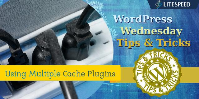 WpW: Using Multiple Cache Plugins