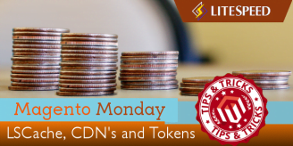 Magento Monday: LiteMage, CDNs, and Tokens