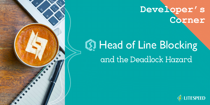 Developer's Corner: Head of Line Blocking and the Deadlock Hazard
