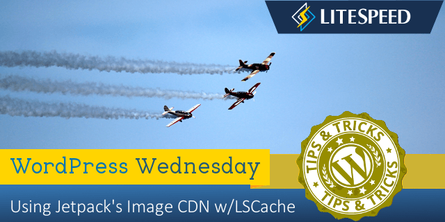 WordPress Wednesday: Jetpack's Photon CDN and LiteSpeed Cache