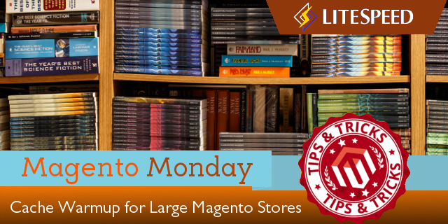 Magento Monday: LiteMage Cache Warmup for Large Stores