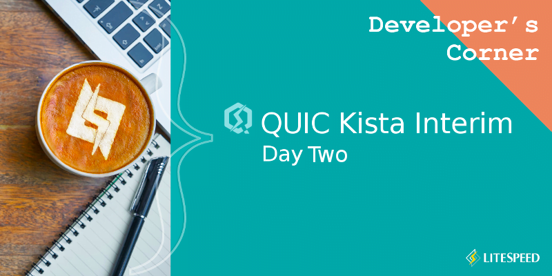 Developer's Corner: QUIC Kista Interim Day 2
