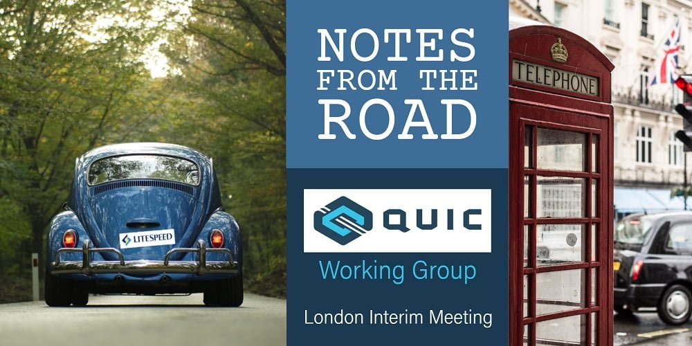Notes from the Road: QUIC Working Group London Interim Meeting