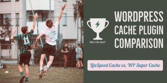 LiteSpeed Cache vs. WP Super Cache