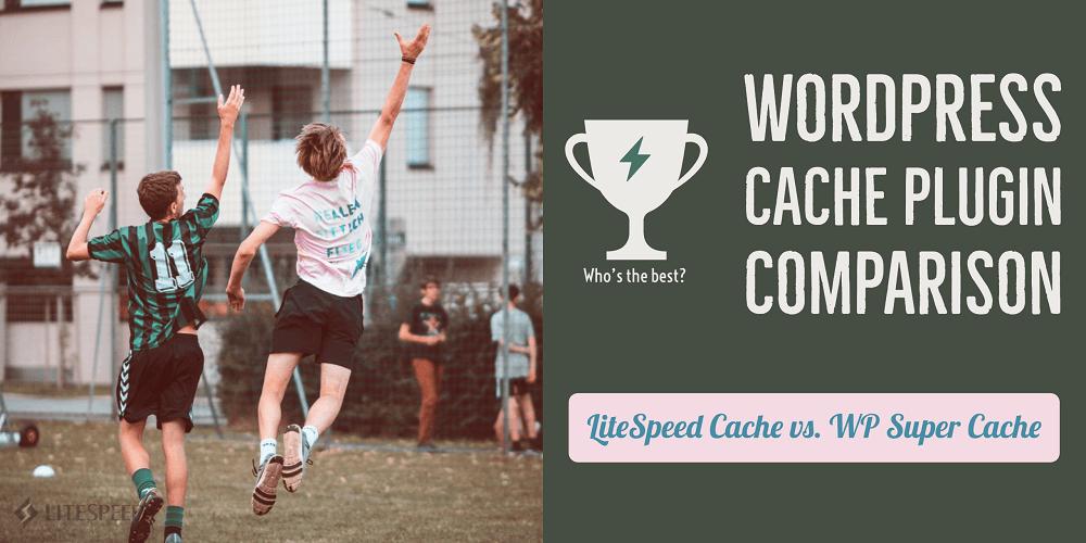 LiteSpeed Cache vs. WP Super Cache