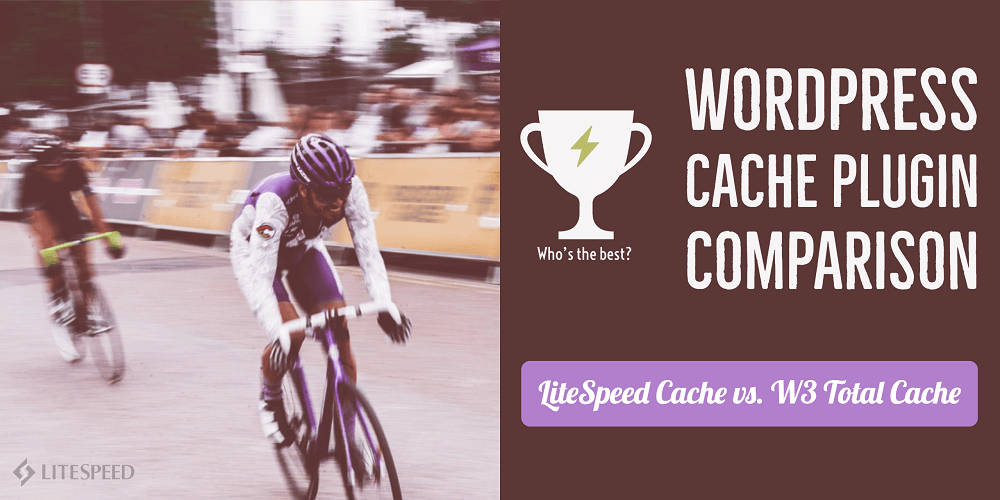 LiteSpeed Cache vs. W3 Total Cache