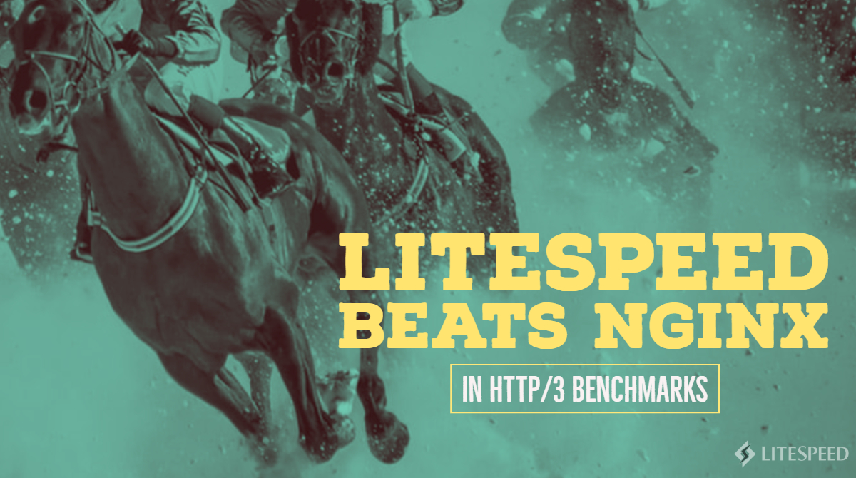 LiteSpeed Beats nginx in HTTP/3 Benchmark Tests